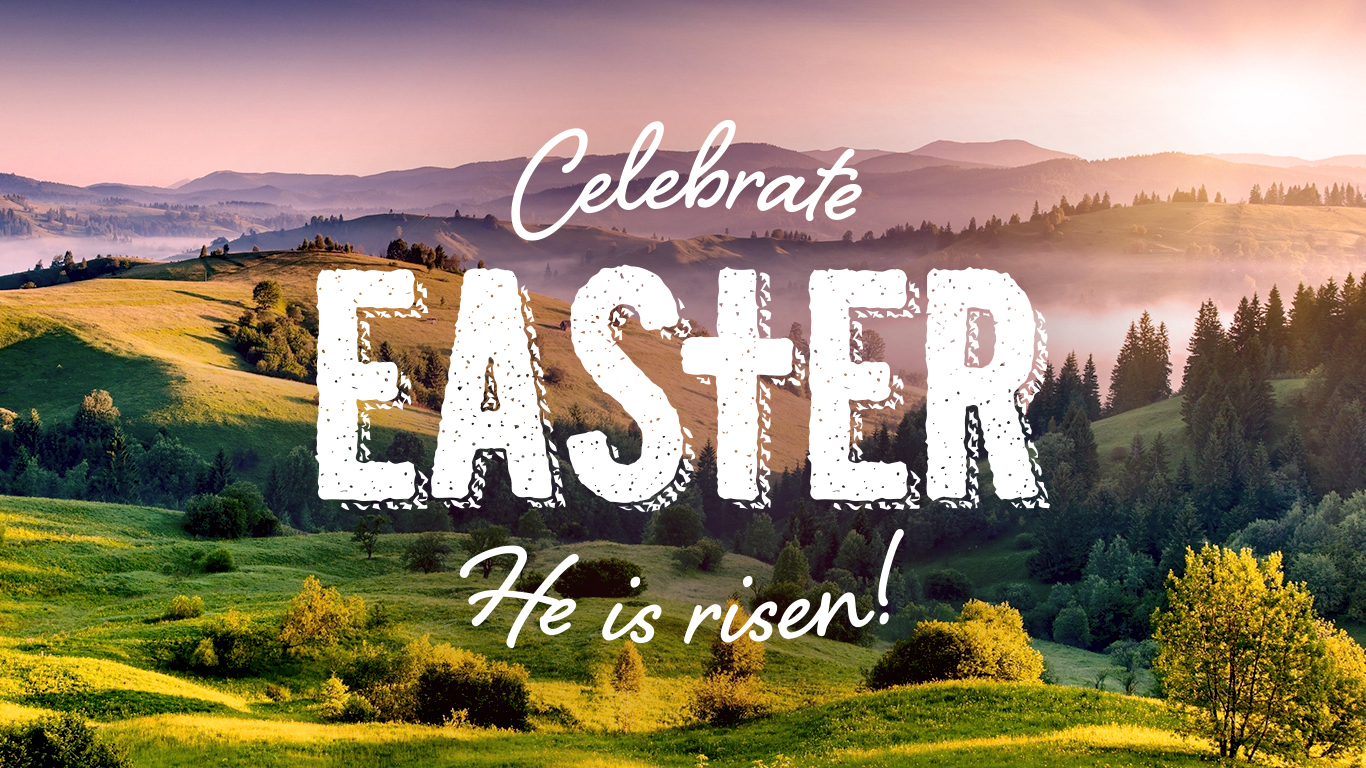 Celebrate Easter, He is Risen!